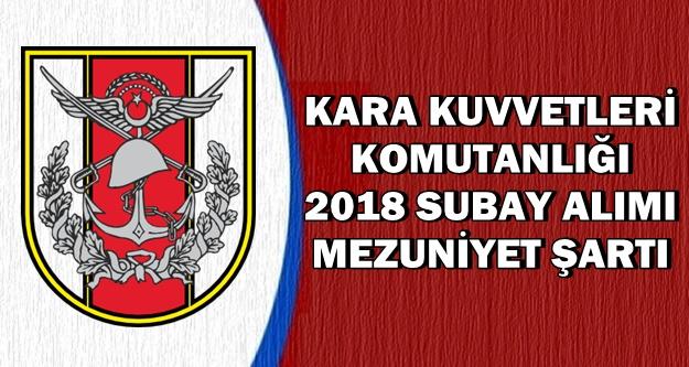 2018 Kara Kuvvetleri Subay Alımı Mezuniyet Şartı