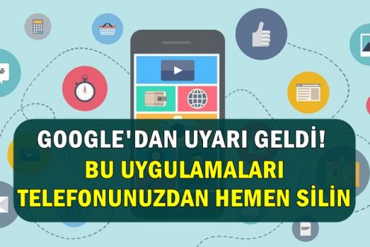 Google Açıkladı: Bu Uygulamaları Telefonunuzdan Hemen Silin