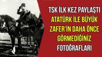 Atatürk ve Büyük Zafer'in Daha Önce Görmediğiniz Fotoğrafları