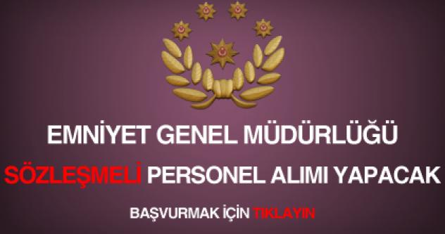 Emniyet Genel Müdürlüğü (EGM) Sözleşmeli Personel Alımı Yapacak!
