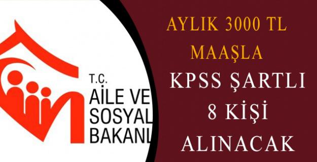 Aile ve Sosyal Politikalar Bakanlığı Aylık 3000 TL Maaşla KPSS Şartlı Personel Alacak!
