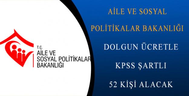Aile ve Sosyal Politikalar Bakanlığı KPSS Şartlı Dolgun Ücretle 52 Kişi Alacak!