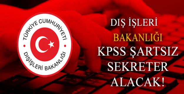 Dışişleri Bakanlığı KPSS Şartsız 1 Adet Sekreter Alacak!