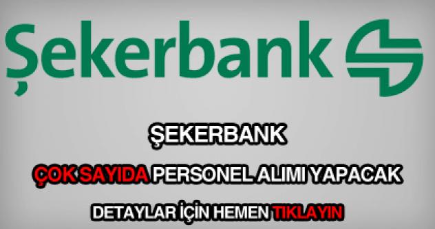 Şekerbank KPSS Şartsız Çok Sayıda Personel Alacak!
