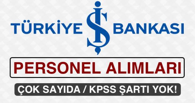 Türkiye İş Bankası KPSS Şartsız Çok Sayıda Personel Alacak
