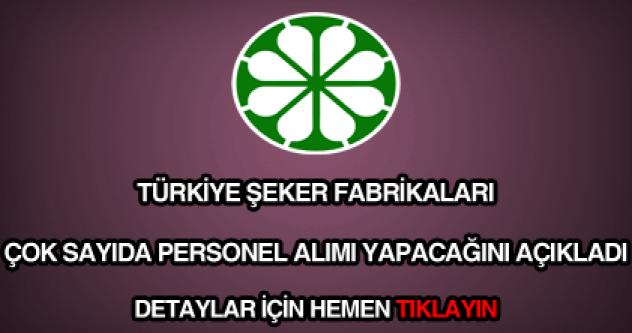 Türkiye Şeker Fabrikaları A.Ş KPSS Şartlı 250 Kişi Alacak!