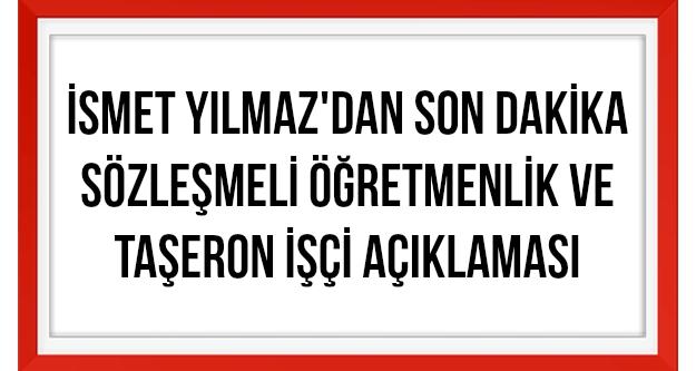 Bakan Yılmaz'dan Sözleşmeli Öğretmenlik ve Taşerona Kadro Açıklaması