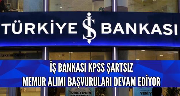 İş Bankası KPSS şartsız memur alımı yapıyor