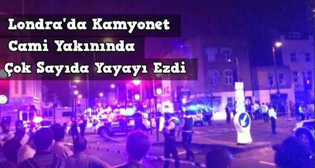 Londra'da Cami yakınında kamyonet çok ayıda yayayı ezdi: 1 ölü