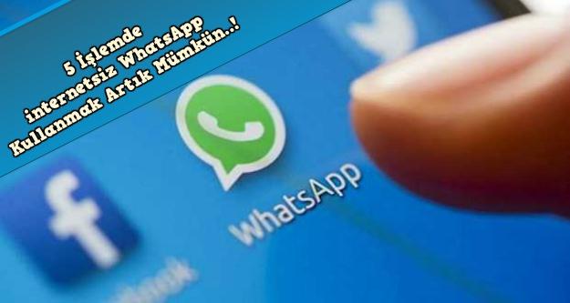 Yeni güncelleme ile WhatsApp artık internetsiz kullanılabilecek
