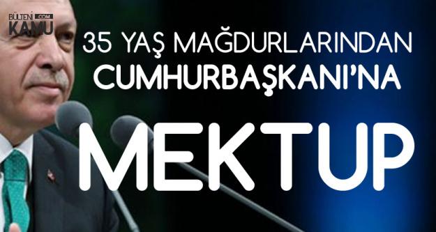 35 Yaş Mağdurlarından Cumhurbaşkanı Erdoğan'a Mektup