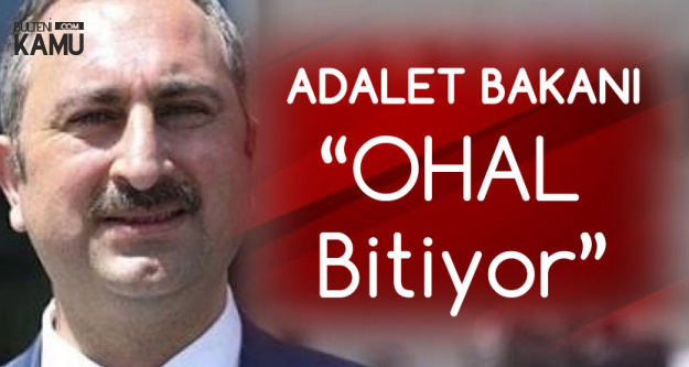 Adalet Bakanından OHAL Açıklaması : Bir Kaç Gün İçerisinde Sona Erecek