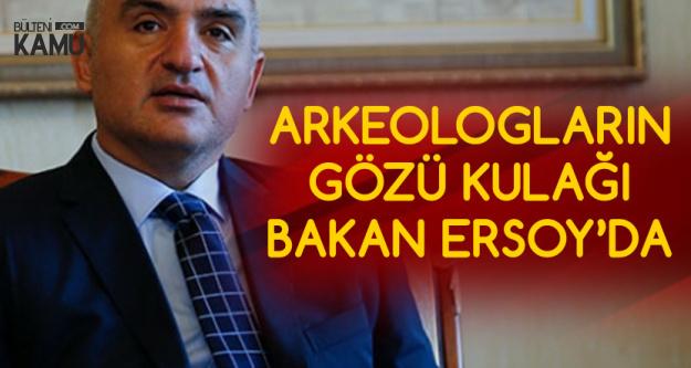 Arkeologlar Kültür ve Turizm Bakanı'ndan Müjde Bekliyor