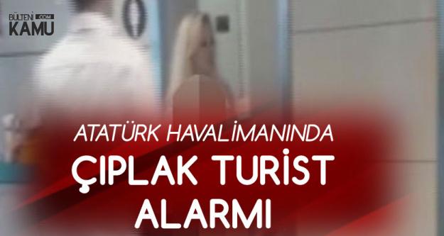 Atatürk Havalimanında 'Çıplak Kadın' Alarmı