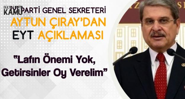 İYİ Partili Çıray'dan EYT Açıklaması: Getirsinler Oy Verelim