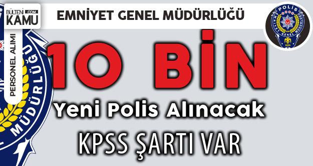 Kadın-Erkek KPSS Şartlı 10 Bin Polis Memuru Alınacak!