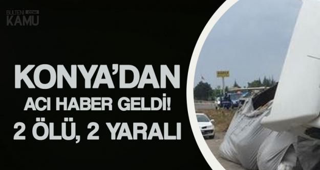 Konya'da Otomobil ile Tır Çarpıştı! Kazada 2 Kişi Öldü, 2 Kişi Yaralandı