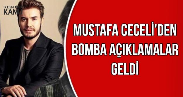 Mustafa Ceceli'den Bomba Açıklamalar