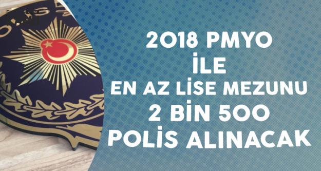 2018 PMYO ile En Az Lise Mezunu 2 Bin 500 Polis Alınacak! Ön Başvurular Başlıyor
