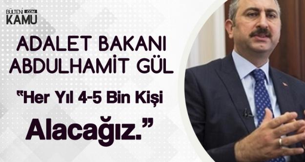 Adalet Bakanı Açıkladı! Her Yıl 4-5 Bin Kişi Alınacak