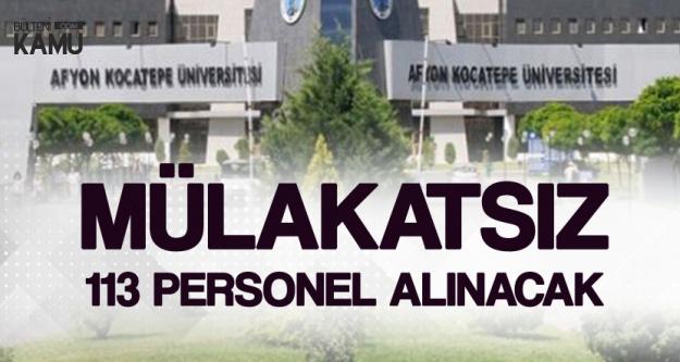 Afyon Kocatepe Üniversitesi Mülakat Şartsız 113 Personel Alacak