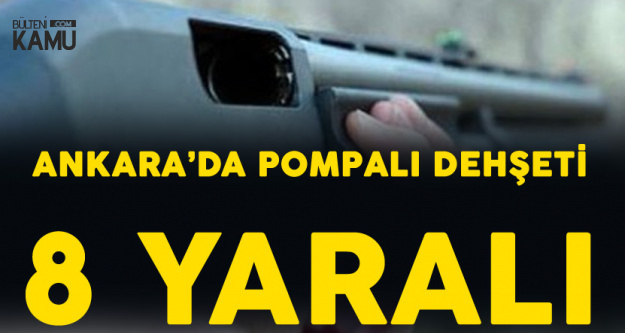 Ankara'da Pompalı Dehşeti! 1'i Çocuk 8 Yaralı