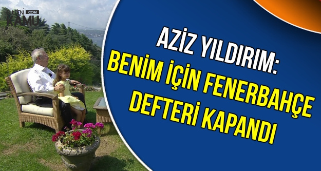 Aziz Yıldırım Fenerbahçe Defterini Kapattı