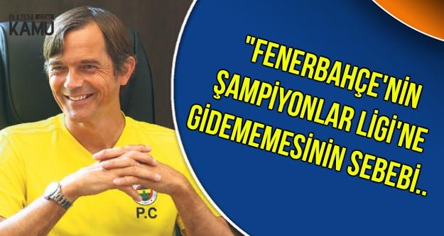 Cocu: Fenerbahçe'nin 11 Yıldır Devler Ligi'ne Gidememesinin Nedeni..