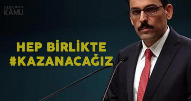Cumhurbaşkanlığı Sözcüsü Kalın: Türkiye Bu Mücadeleyi de Kazanacak