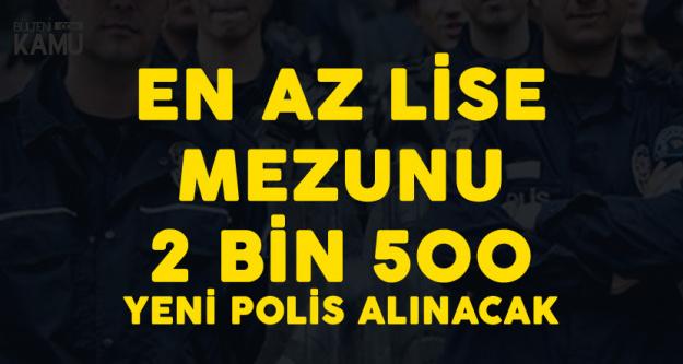 En Az Lise Mezunu 2 Bin 500 Yeni Polis Alımı için Başvurular Sona Eriyor!