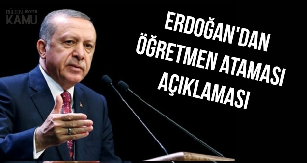 Erdoğan'dan Öğretmen Ataması Açıklaması