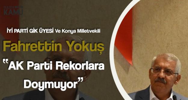 Fahrettin Yokuş : AK Parti Rekorlara Doymuyor