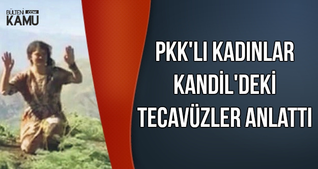 Kadın PKK'lılar Kandil'deki Tecavüzleri Anlattı