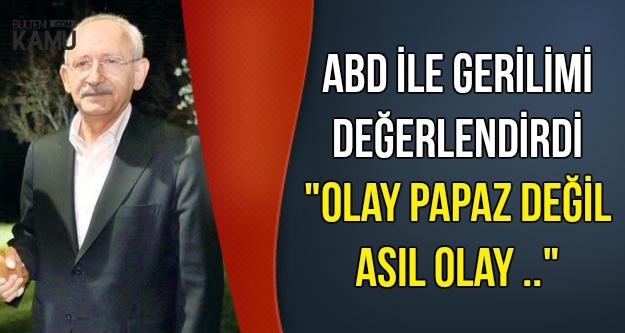 Kılıçdaroğlu'ndan Flaş Açıklama: Asıl Olay Papaz Değil..