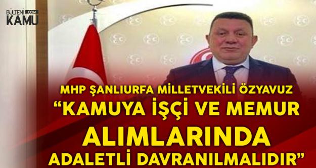 MHP'li Özyavuz : Kamuya Memur ve İşçi Alımlarında Adaletsiz Davranılıyor!