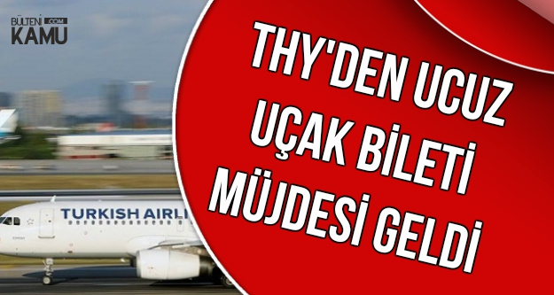 THY'den Ucuz Uçak Bileti Müjdesi Geldi