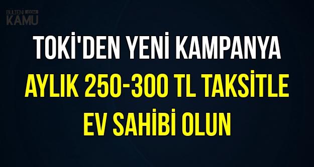 TOKİ'den Bomba Kampanya: 250-300 TL Taksitle Ev Sahibi Olun