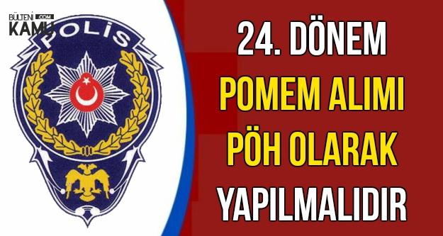 24. Dönem POMEM Polis Alımı PÖH Olarak Yapılsın