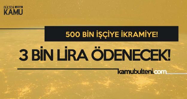 500 Bin İşçiye 3 Bin Lira İkramiye Ödenecek