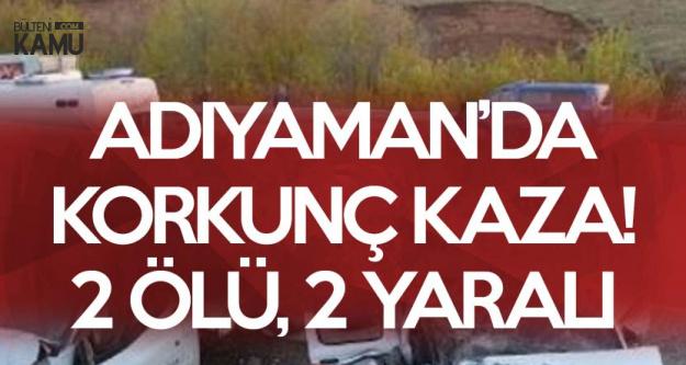 Adıyaman'da Korkunç Kaza! 2 Ölü, 2 Yaralı