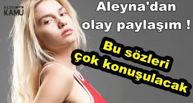 Aleyna Tilki'den Olay Paylaşım: Bu Sözleri Çok Konuşulacak