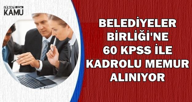 Belediyeler Birliği'ne 60 KPSS ile Kadrolu Memur Alınıyor