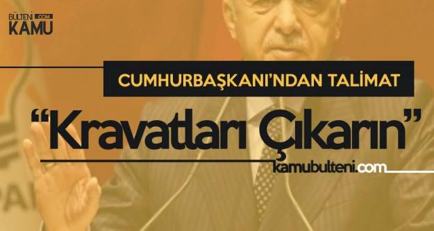 Cumhurbaşkanı Erdoğan'dan Talimat: Kravatlarınızı Çıkarın