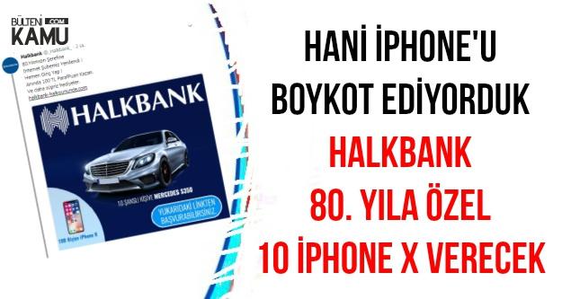 Halk Boykot Ediyor Ama Halkın Bankası 10 Tane İPhone X Veriyor