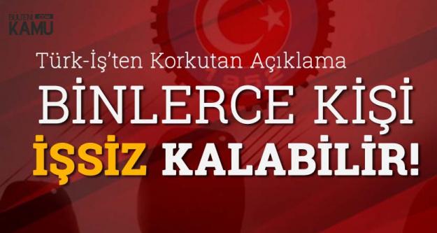 Türk İş'ten Flaş Açık Açıklamalar: Binlerce Kişi İşsiz Kalabilir