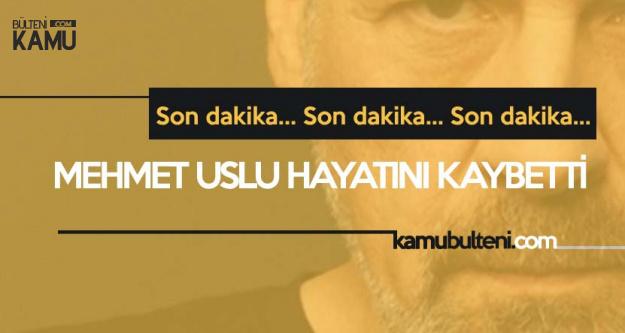Ünlü Oyuncu Mehmet Uslu Hayatını Kaybetti!