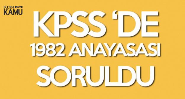 KPSS Sona Erdi! 1982 Anayasası KPSS'de Soruldu!