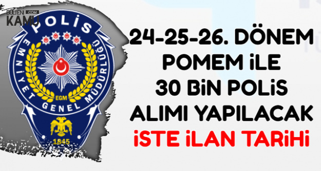 24-25-26. Dönem POMEM İle 30 Bin Polis Alımı-İşte İlan Tarihleri