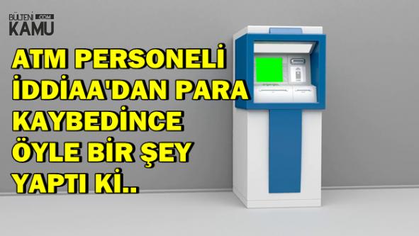 ATM Memuru İddaa'dan Para Kaybedince Öyle Bir Şey Yaptı ki..