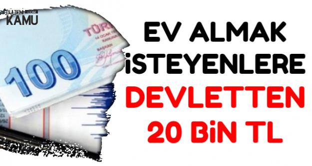 Ev Almak İsteyenlere Devletten 20 Bin TL